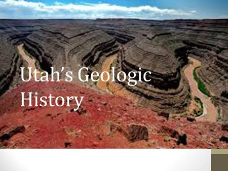 Utah's Geologic History. Shaping the Land Geologists are scientists that learn about the history of the world by studying rocks and land formations. Wind,