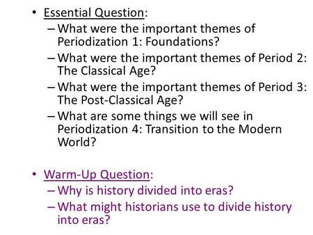 Essential Question: – What were the important themes of Periodization 1: Foundations? – What were the important themes of Period 2: The Classical Age?