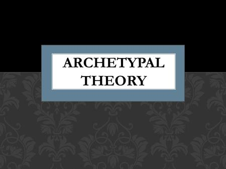 ARCHETYPAL THEORY. Sigmund Freud is the father of psychoanalysis. He based many of his theories on the idea of the social archetype which causes archetypal.