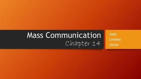 Mass Communication Chapter 14 Jade Lindsey Jamie.