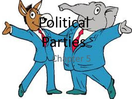 Chapter 5. Parties and What They Do?  Political Party  Is a group of persons who seek to control government through the winning of elections and holding.