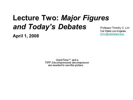 Lecture Two: Major Figures and Today's Debates April 1, 2008 Professor Timothy C. Lim Cal State Los Angeles  POLS/ECON.