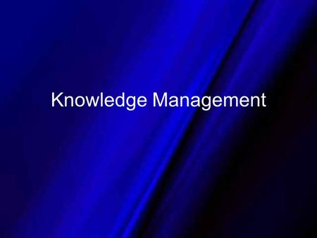 Knowledge Management. Definitions Do you really need KM? Do you need a CKO? What's the strategy? Types of knowledge management systems Organizational.