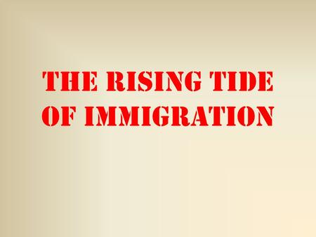 The Rising tide of Immigration