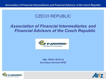 1 Association of Financial Intermediaries and Financial Advisors of the Czech Republic CZECH REPUBLIC Association of Financial Intermediaries and Financial.