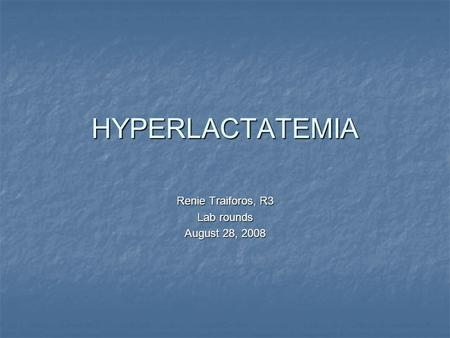 HYPERLACTATEMIA Renie Traiforos, R3 Lab rounds August 28, 2008.
