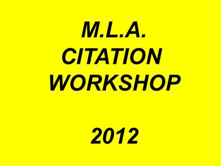M.L.A. CITATION WORKSHOP 2012. FINDING PRINT RESOURCES ON YOUR TOPIC -books -anthologies -magazines articles - newspaper articles.
