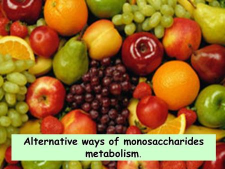 Alternative ways of monosaccharides metabolism.. Glucose The fate of glucose molecule in the cell Glucose-6- phosphate Pyruvate Glycogen Ribose, NADPH.