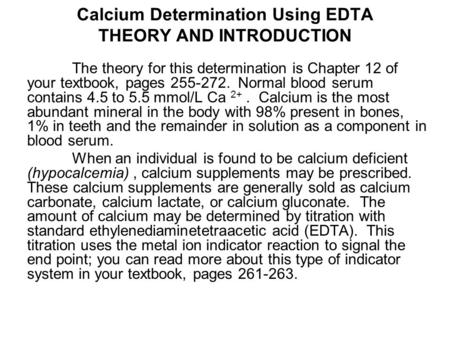 Calcium Determination Using EDTA THEORY AND INTRODUCTION The theory for this determination is Chapter 12 of your textbook, pages 255-272. Normal blood.