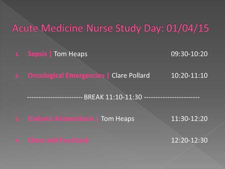 1. Sepsis | Tom Heaps09:30-10:20 2. Oncological Emergencies | Clare Pollard10:20-11:10 ------------------------ BREAK 11:10-11:30 ------------------------