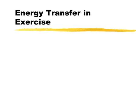 Energy Transfer in Exercise. Immediate Energy zATP-CP stored in muscle zsprints zheavy weightlifting zevents < 10-15 seconds.
