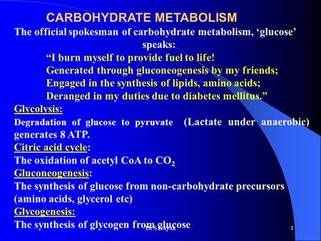 "CARBOHYDRATE METABOLISM The official spokesman of carbohydrate metabolism, 'glucose' speaks: ""I burn myself to provide fuel to life! Generated through."