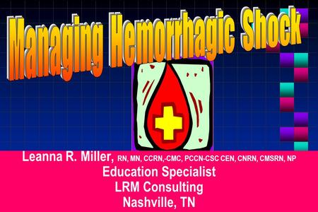 Leanna R. Miller, RN, MN, CCRN,-CMC, PCCN-CSC CEN, CNRN, CMSRN, NP Education Specialist LRM Consulting Nashville, TN.