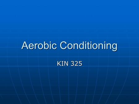 Aerobic Conditioning KIN 325. Aerobic Conditioning 1. Cardiovascular fitness: Definition The ability to continue in strenuous tasks involving large muscle.