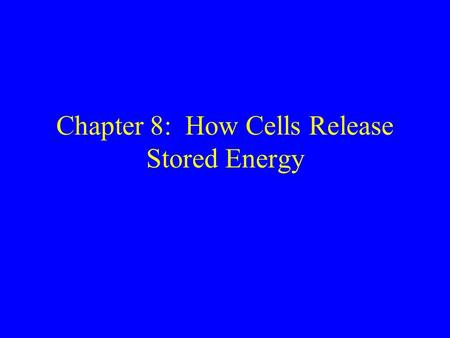 Chapter 8: How Cells Release Stored Energy. Overview of Carbohydrate Metabolism Glucose + 6 O 2  6 CO 2 + 6 H 2 O The overall reaction is exergonic.