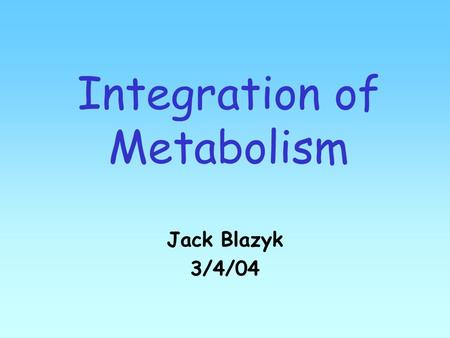 Integration of Metabolism Jack Blazyk 3/4/04. Well-Fed Conditions.