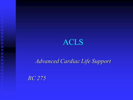 ACLS Advanced Cardiac Life Support RC 275 Defibrillation External depolarization of the heart to stop Vfib or Vtach (that has not responded to other.