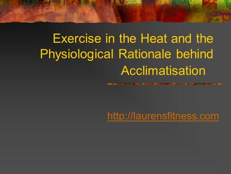 Exercise in the Heat and the Physiological Rationale behind Acclimatisation
