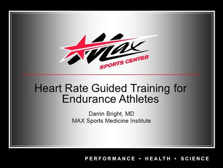 Heart Rate Guided Training for Endurance Athletes Darrin Bright, MD MAX Sports Medicine Institute.