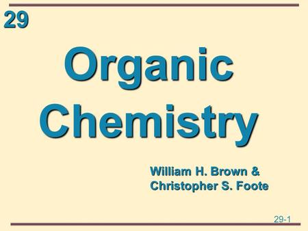 29 29-1 OrganicChemistry William H. Brown & Christopher S. Foote.