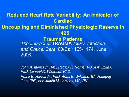 Reduced Heart Rate Variability: An Indicator of Cardiac Uncoupling and Diminished Physiologic Reserve in 1,425 Trauma Patients The Journal of TRAUMA Injury,