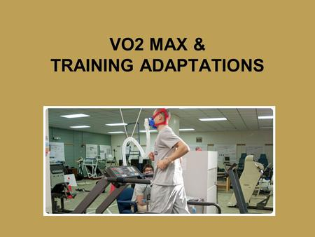 VO2 MAX & TRAINING ADAPTATIONS. Oxygen Consumption (VO2) The amount of o2 taken up and consumed by the body for metabolic processes. Equal to amount of.