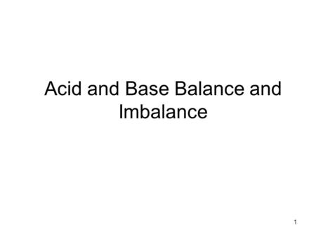 1 Acid and Base Balance and Imbalance. 2 pH Review pH = - log [H + ] H + is really a proton Range is from 0 - 14 If [H + ] is high, the solution is acidic;