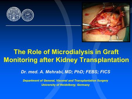 The Role of Microdialysis in Graft Monitoring after Kidney Transplantation Dr. med. A. Mehrabi, MD; PhD; FEBS; FICS Department of General, Visceral and.