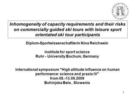 1 Inhomogeneity of capacity requirements and their risks on commercially guided ski tours with leisure sport orientated ski tour participants Diplom-Sportwissenschaftlerin.