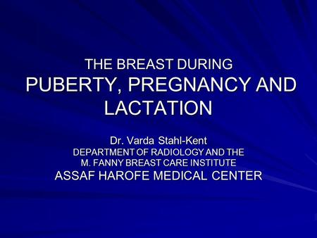 THE BREAST DURING PUBERTY, PREGNANCY AND LACTATION
