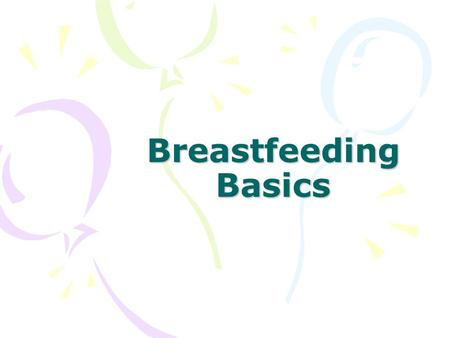 Breastfeeding Basics. Will I Have Enough Milk? Calibrated in the first few days Based on how much milk is removed Early and often.