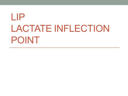 LIP LACTATE INFLECTION POINT. LIP When we exercising using the anaerobic systems (either immediately when we start exercising or when we are working at.