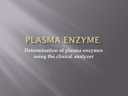 Determination of plasma enzymes using the clinical analyzer.