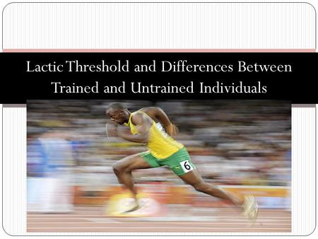 Lactic Threshold and Differences Between Trained and Untrained Individuals.