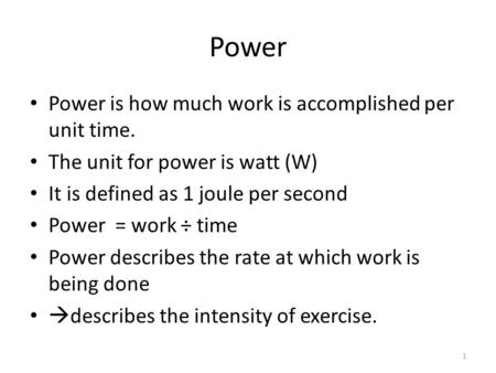 Power Power is how much work is accomplished per unit time. The unit for power is watt (W) It is defined as 1 joule per second Power = work ÷ time Power.