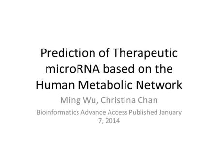 Prediction of Therapeutic microRNA based on the Human Metabolic Network Ming Wu, Christina Chan Bioinformatics Advance Access Published January 7, 2014.