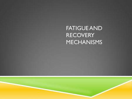 FATIGUE AND RECOVERY MECHANISMS. FATIGUE  Exercise induced reduction in the power-generating capacity of a muscle and an inability to continue activity.