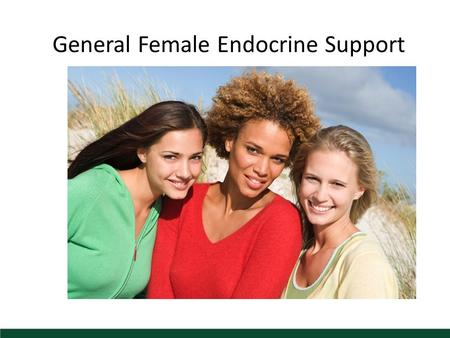 General Female Endocrine Support. Women's Health Good health requires a strong and balanced endocrine system. Inflammatory response to female conditions.