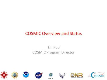 COSMIC Overview and Status Bill Kuo COSMIC Program Director.