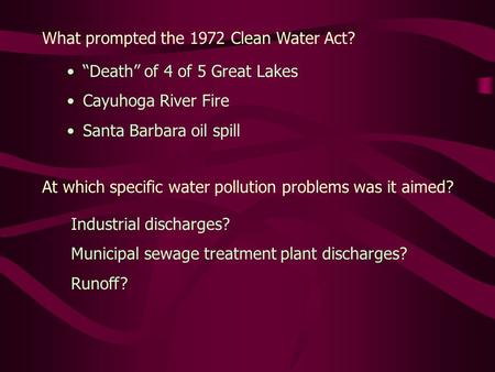 "What prompted the 1972 Clean Water Act? At which specific water pollution problems was it aimed? ""Death"" of 4 of 5 Great Lakes Cayuhoga River Fire Santa."