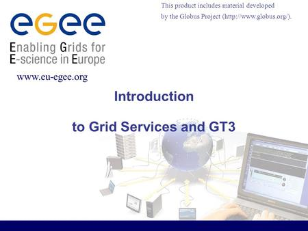 This product includes material developed by the Globus Project (http://www.globus.org/).  Introduction to Grid Services and GT3.
