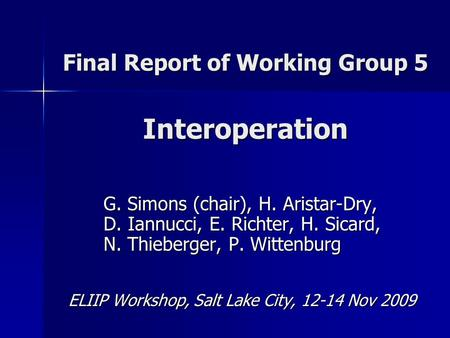 Final Report of Working Group 5 Interoperation G. Simons (chair), H. Aristar-Dry, D. Iannucci, E. Richter, H. Sicard, N. Thieberger, P. Wittenburg G. Simons.