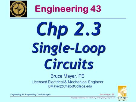 ENGR-43_Lec-02-4_Single_Loop_Ckts.ppt 1 Bruce Mayer, PE Engineering-43: Engineering Circuit Analysis Bruce Mayer, PE Licensed.