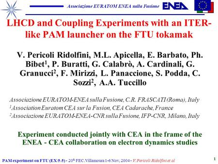 PAM experiment on FTU (EX/5-5) - 20 th FEC.Villamoura 1-6 Nov, 2004 - V. Pericoli Ridolfini et al 1 LHCD and Coupling Experiments with an ITER- like PAM.