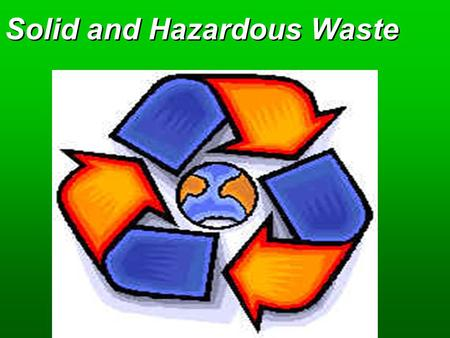 Solid and Hazardous Waste. Key Concepts  Types and amounts of wastes  Methods to reduce waste  Methods of dealing with wastes  Hazardous waste regulation.