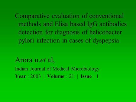 Comparative evaluation of conventional methods and Elisa based IgG antibodies detection for diagnosis of helicobacter pylori infection in cases of dyspepsia.