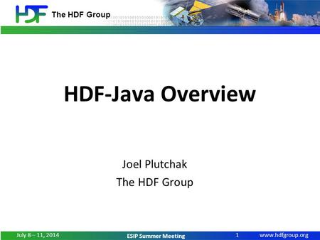 Www.hdfgroup.org The HDF Group ESIP Summer Meeting HDF-Java Overview Joel Plutchak The HDF Group 1 July 8 – 11, 2014.