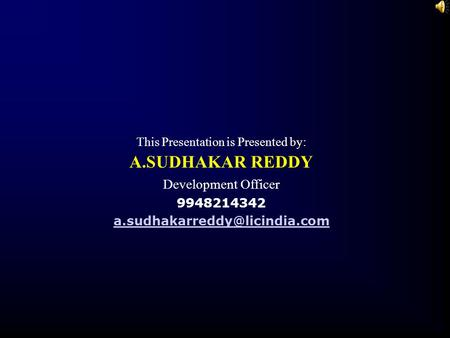 This Presentation is Presented by: A.SUDHAKAR REDDY Development Officer 9948214342