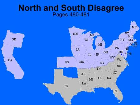 North and South Disagree Pages 480-481. Disagreements The biggest disagreement between the North and South was over states' rights and slavery. States'