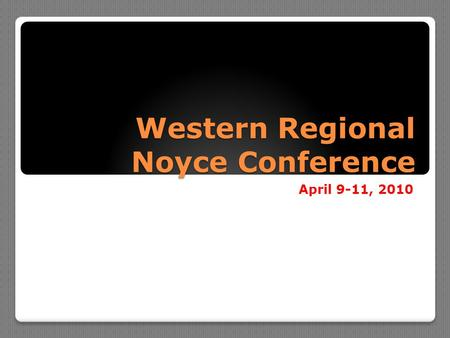 Western Regional Noyce Conference April 9-11, 2010.